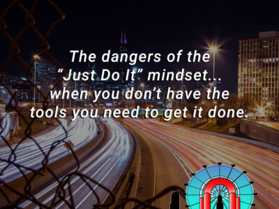 """The dangers of the """"Just Do It"""" mindset...when you don't have the tools you need to get it done."""